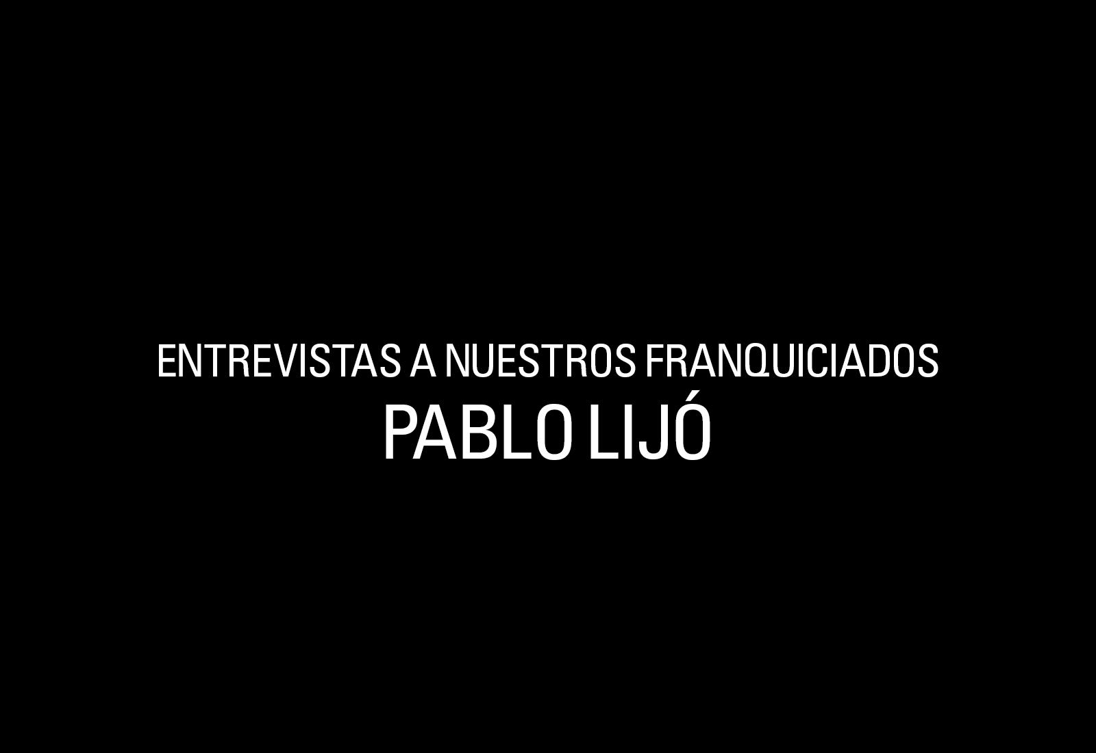 Entrevista A Nuestros Franquiciados: Pablo Lijó